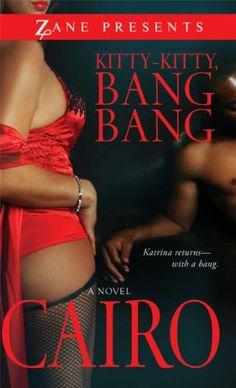 Kitty-Kitty, Bang-Bang: A Novel (Zane Presents) by Cairo http://www.amazon.com/dp/1593093047/ref=cm_sw_r_pi_dp_roKDwb0Y9C515