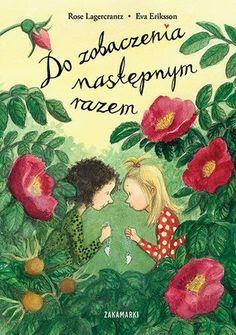 """Rose Lagercrantz, Eva Eriksson, """"Do zobaczenia następnym razem"""", przeł. Marta Dybula, Zakamarki, Poznań 2016."""
