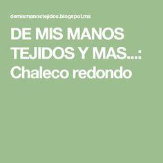 DE  MIS  MANOS  TEJIDOS  Y  MAS...: Chaleco redondo