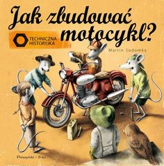 How to build a motorcycle: A racing adventure of mechanics, teamwork, and friendship - Saskia Lacey & Martin Sodomka Eve Book, Unlikely Friends, Bike Poster, Tales Series, Off Road Adventure, New Children's Books, Holiday Images, Children's Picture Books, Teamwork