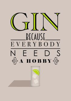 Gin Because Everybody Needs A Hobby Print Typographic Inspired Art Gift Decor Poster fun digital quote quotation Gin and Tonic Drink Gin Because Everybody Needs A Hobby Print by BJEart Everybody needs a hobby. Your dad, your mum. Cocktail Quotes, Cocktail Drinks, Cocktails, Martinis, Gin Quotes, Funny Quotes, Gin Und Tonic, Tonic Drink, Gin Tasting