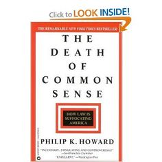 The Death of Common Sense: How Law is Suffocating America, Philip K. Howard.