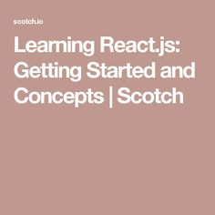 Learning React.js: Getting Started and Concepts   Scotch