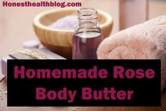 DIY Homemade Rose body butter  rose water or witch hazel would work too
