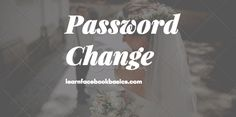 How Do I change My Password On Facebook?