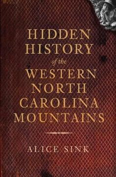 Buried deep within the hills and hollers of North Carolina's majestic Appalachian Mountains are stories, traditions and a proud cultural heritage unlike any other. Hidden History of the Western North
