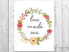 Love Made Me Print - Nursery Art- Baby shower gift- Baby- Toddler- Nursery Decor- Room Decor- Printable Art- Download