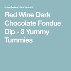 Red Wine Dark Chocolate Fondue Dip - 3 Yummy Tummies