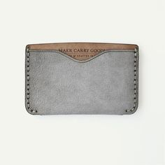 Makr Carry Goods wallet- I pretty much could have grey everything and be happy :)