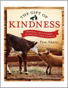 The Gift of Kindness:Inspiring True Stories of Rescue Farm Animals: Pam Ahern: 9780143570905: Amazon.com: Books