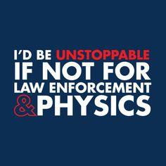 Law enforcement DEFINITELY stops me. Son-of-a-bitch!