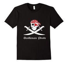 Amazon.com: Gentleman Pirate T-Shirt by Teelie Turner: www.teeliesfairygarden.com -This is definitely  a pirate statement T-Shirt-worthy of any Pirate. Available in assorted colors. #piratetshirts