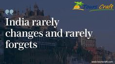 India rarely changes and rarely forgets... www.tourscraft.com