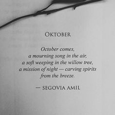 Read OKTOBER from the story Ophelia Wears Black by segoviaamil (Segovia Amil) with reads. October comes,a mourning song in the air,a soft weeping in the. Segovia Amil, Poem Quotes, Words Quotes, Wise Words, Pretty Words, Beautiful Words, Beautiful Poetry, Romantic Poetry, October Poem
