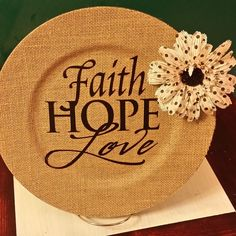 "Burlap Charger Plate ""Faith Hope Love"" from Carol A Jones/Grandma's Antique Glass Yard Art n Things for $15.00 on Square Market"