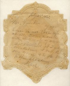 "After the battle, a Gettysburg resident found this note on the back of a valentine: ""July 2nd, 1863. Mr. Yankee: Your house is not torn up at all, compared with the way your Soldier did at Fredericksburg. I only killed one goose + took one pair stocking. Rebel."""