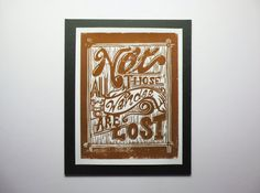 Rustic Brown Not All Those Who Wander Are Lost Linocut handmade art by 30SilentMockingbirds #nashville #lotr #thehobbit #quote #lordoftherings #Tolkien #typography #handlettering