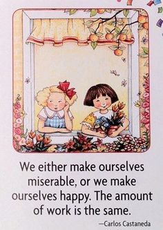 """We either make ourselves miserable, or we make ourselves happy. The amount of work is the same."" #Choose Joy #Finding Happiness [orig source unknown]"