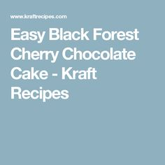 Easy Black Forest Cherry Chocolate Cake - Kraft Recipes