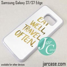 Quotes Eat Well, Travel Often Phone Case for Samsung Galaxy S7 & S7 Edge