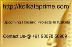 http://kolkataprime.com/upcoming-residential-projects-in-kolkata-upcoming-construction-in-kolkata/ upcoming housing projects in Kolkata