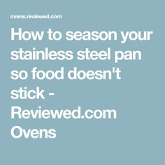 How to season your stainless steel pan so food doesn't stick - Reviewed.com Ovens