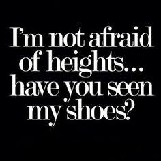Haha ya, have you seen my shoes??