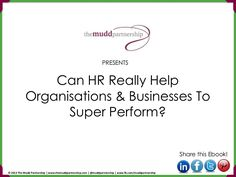 Can HR Really Help Organisations & Businesses To Super Perform?  @Jane & Paul Mudd | www.themuddpartnership.com | www.fb.com/muddpartnership