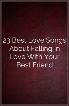 23 Best Love Songs About Falling In Love With Your Best Friend Love You Best Friend, Just Friends, Unhappy Marriage, Best Love Songs, Virgo And Aquarius, Love Dating, True Feelings, Finding Love, Love Your Life
