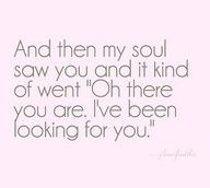 "And then my soul saw you and it kind of went, ""Oh there you are. I've been looking for you."""