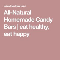 All-Natural Homemade Candy Bars | eat healthy, eat happy