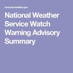 National Weather Service Watch Warning Advisory Summary