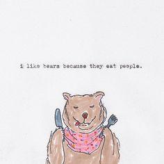 I like bears because they eat people. @Evan