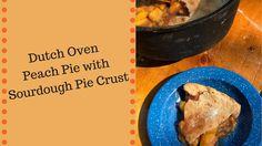 Dutch Oven Peach Pie with Sourdough Pie Crust Pie Iron Cooking, Dutch Oven Cooking, Dutch Oven Recipes, Cooking Recipes, Food Network Recipes, Food Processor Recipes, Easy Peach Pie, Best Selling Cookbooks, Peach Pie Recipes