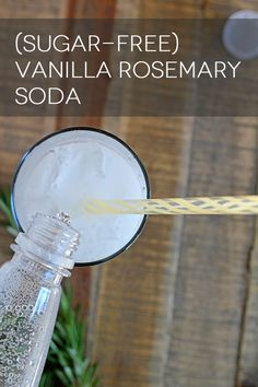 (Sugar-Free) Vanilla Rosemary Soda. Brew a rosemary tea; chill. Then combine with vanilla & club soda. Can't wait to try this!!!