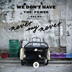 We don't have the power but we never say never.