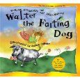 walter the farting dog - not a literary great but ohsomuch family fun....heard the vet named my mom's puppy after Walter... LOL
