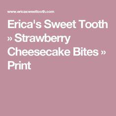 Erica's Sweet Tooth » Strawberry Cheesecake Bites » Print