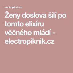 Ženy doslova šílí po tomto elixíru věčného mládí - electropiknik.cz Beauty Elixir, Health And Beauty, Life Is Good, Lose Weight, Fitness, Tips, Style, Medicine, Diet
