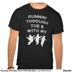 """Running Through The 6 With My Ghosts Funny Halloween 2015 T-shirts. This design features a play on rap lyrics quote """"Runnin' Through The 6 With My Ghosts"""" and three grungy ghosts. These would be cool to wear with your woes (a.k.a. squad, crew, team, friends, besties :] )."""