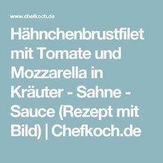 Hähnchenbrustfilet mit Tomate und Mozzarella in Kräuter - Sahne - Sauce (Rezept mit Bild)   Chefkoch.de