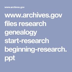www.archives.gov files research genealogy start-research beginning-research.ppt
