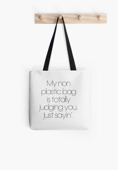 My Non Plastic Bag Is Totally Judging You. Just Sayin' Tote Bag Reusable Gifts for Her Funny Gift Eco Friendly Reusable Grocery Bag by hopealittle on Etsy https://www.etsy.com/listing/207506690/my-non-plastic-bag-is-totally-judging
