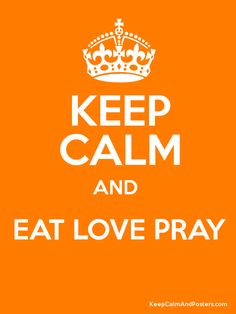 Keep Calm and EAT LOVE PRAY  Poster