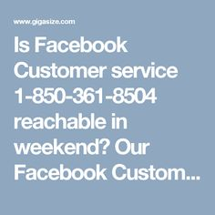 Is Facebook Customer service 1-850-361-8504 reachable in weekend?Our Facebook Customer Service provides tech support at anytime and our services are accessible in every corner of the globe even in weekend and holidays. Our experts are well qualified, talented and are able to troubleshoot your problems in no time. We also have a toll-free helpline number 1-850-361-8504which is on every time either day or night. Hence, we are serviceable at anytime. To be more information visit our official…