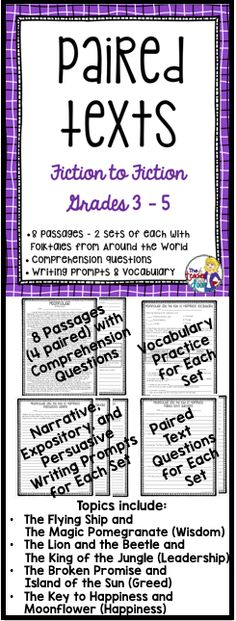 Paired Texts targets reading comprehension with two different texts, (both fiction) on the same themed topic. This 82 page paired text packet has 8 passages (4 sets of paired texts) including folktales from around the world which give students practice with compare and contrast, theme, and more! There are vocabulary practice pages, and double sided paired text worksheets to refer to both texts. Plus 3 writing prompts (narrative, expository and persuasive) for each set. (TpT Resource)