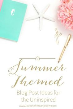 Summer Blog Post Ideas for the Uninspired plus 100+ Blog Post ideas! http://www.lovethehereandnow.com