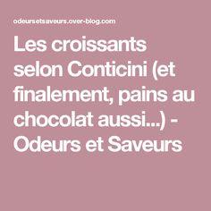 Les croissants selon Conticini (et finalement, pains au chocolat aussi...) - Odeurs et Saveurs