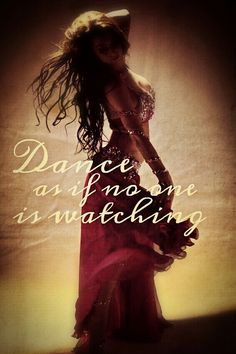 Bellydance like no ones watching.