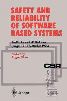 Safety and Reliability of Software Based Systems: Twelfth Annual Csr Workshop